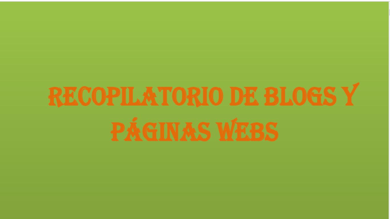 RECOPILATORIO DE BLOGS Y PÁGINAS WEBS
