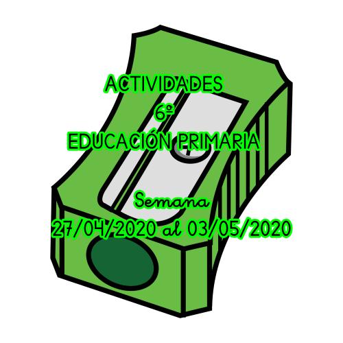 ACTIVIDADES DE 6º DE EDUCACIÓN PRIMARIA (Semana 27/04/2020 al 03/05/2020)