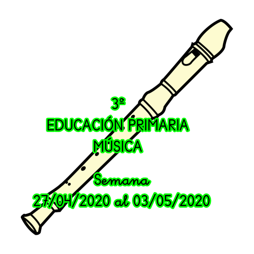 ACTIVIDADES MÚSICA 3º EDUCACIÓN PRIMARIA (Semana 27/04/2020 al 03/05/2020)