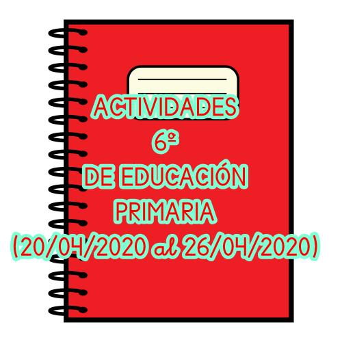 ACTIVIDADES 6º DE EDUCACIÓN PRIMARIA (20/04/2020 al 26/04/2020)