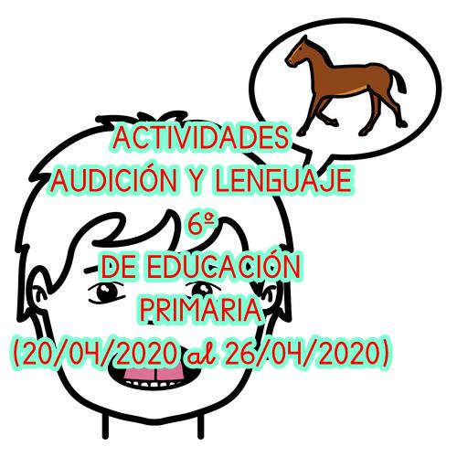 ACTIVIDADES AUDICIÓN Y LENGUAJE 6º EDUCACIÓN PRIMARIA (20/04/2020 al 26/04/2020)