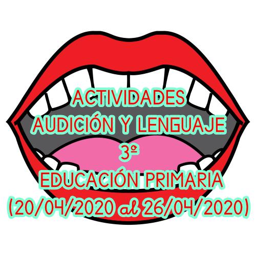 ACTIVIDADES AUDICIÓN Y LENGUAJE (20/04/2020 al 26/04/2020)