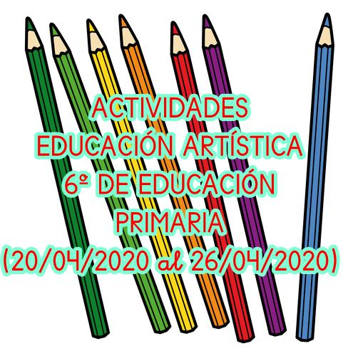 ACTIVIDADES EDUCACIÓN ARTÍSTICA 6º EDUCACIÓN PRIMARIA (20/04/2020 al 26/04/2020)