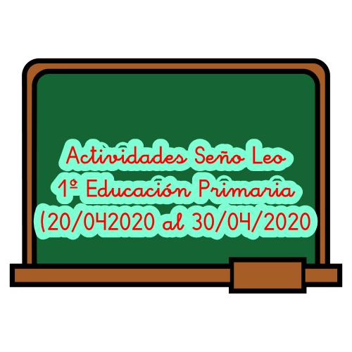 ACTIVIDADES SEÑO LEO 1º ED. PRIMARIA (20/04/2020 al 30/04/2020)