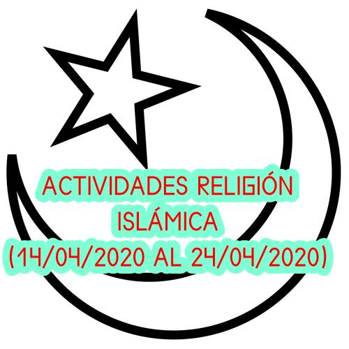 ACTIVIDADES RELIGIÓN ISLÁMICA (20/04/2020 al 26/04/2020)