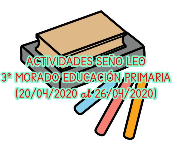 ACTIVIDADES SEÑO LEO 3º MORADO DE ED. PRIMARIA (20/04/2020 al 26/04/2020)