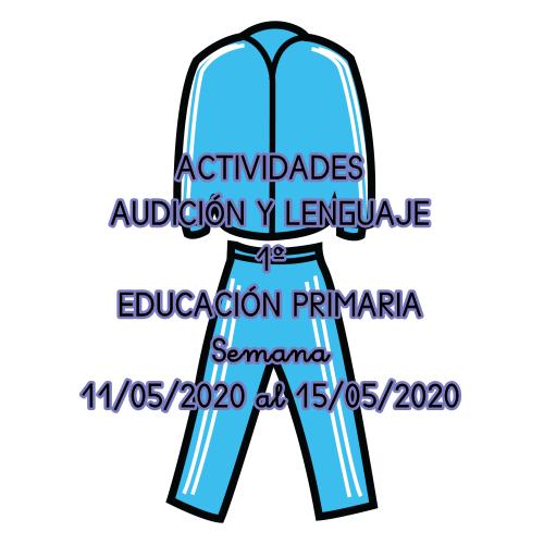 ACTIVIDADES DE AUDICIÓN Y LENGUAJE 1º EDUCACIÓN Y LENGUAJE (11/05/2020 al 15/05/2020)