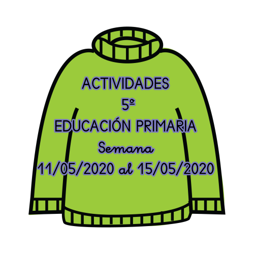 ACTIVIDADES DE 5º DE EDUCACIÓN PRIMARIA (Semana 11/05/2020 al 15/05/2020)