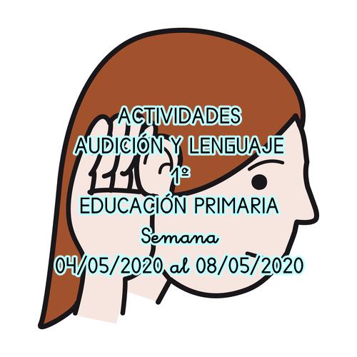 ACTIVIDADES AUDICIÓN Y LENGUAJE 1º EDUCACIÓN PRIMARIA (04/05/2020 al 08/05/2020)