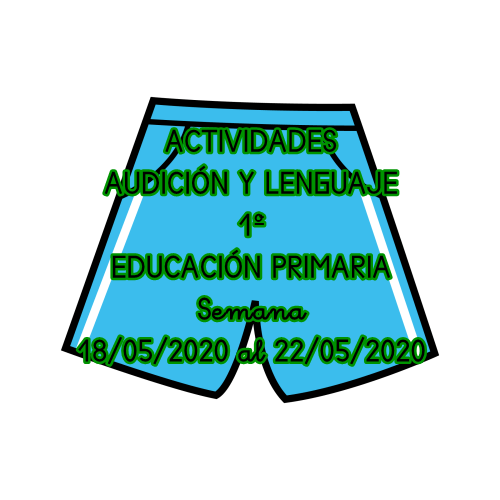 ACTIVIDADES AUDICIÓN Y LENGUAJE 1º EDUCACIÓN PRIMARIA (18/05/2020 al 22/05/2020)