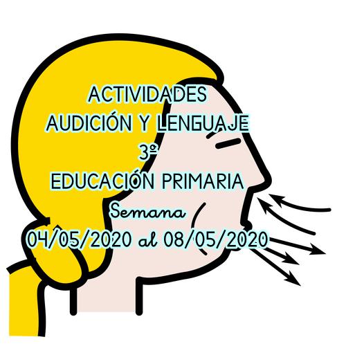 ACTIVIDADES AUDICIÓN Y LENGUAJE 3º EDUCACIÓN PRIMARIA (04/05/2020 al 08/05/2020)