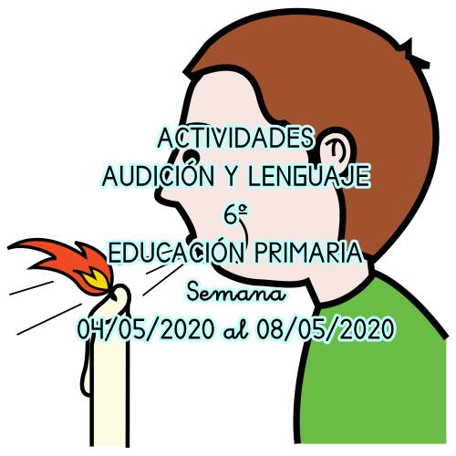 ACTIVIDADES AUDICIÓN Y LENGUAJE 6º EDUCACIÓN PRIMARIA (04/05/2020 al 08/05/2020)
