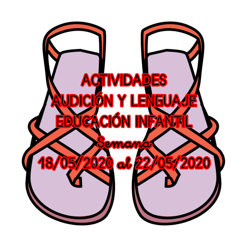 ACTIVIDADES AUDICIÓN Y LENGUAJE EDUCACIÓN INFANTIL (18/05/2020 al 22/05/2020)