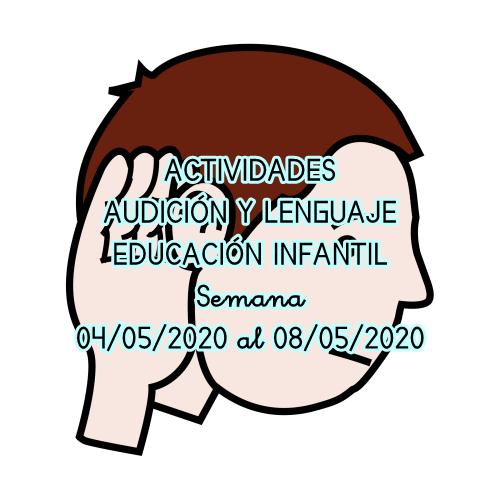 ACTIVIDADES AUDICIÓN Y LENGUAJE EDUCACIÓN INFANTIL (04/05/2020 al 08/05/2020)