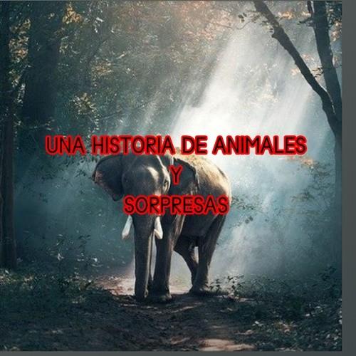 UNA HISTORIA DE ANIMALES Y SORPRESAS