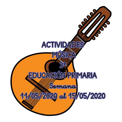 ACTIVIDADES MÚSICA 3º EDUCACIÓN PRIMARIA (Semana 11/05/2020 al 15/05/2020)