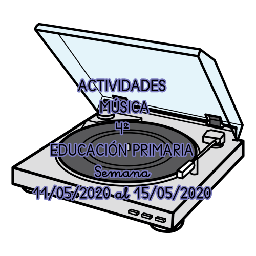 ACTIVIDADES MÚSICA 4º EDUCACIÓN PRIMARIA (Semana 11/05/2020 al 15/05/2020)