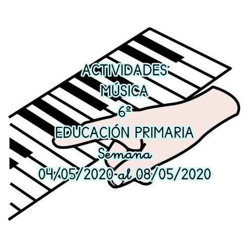 ACTIVIDADES EDUCACIÓN ARTÍSTICA, MÚSICA DE 6º EDUCACIÓN PRIMARIA (04/05/2020 al 08/05/2020)