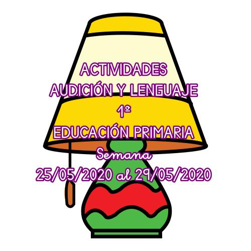ACTIVIDADES AUDICIÓN Y LENGUAJE 1º EDUCACIÓN PRIMARIA (25/05/2020 al 29/05/2020)