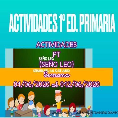 ACTIVIDADES PT (SEÑO LEO )  PARA 1º EDUCACIÓN PRIMARIA PARA LA SEMANA 01/06/2020 al 12/06/2020