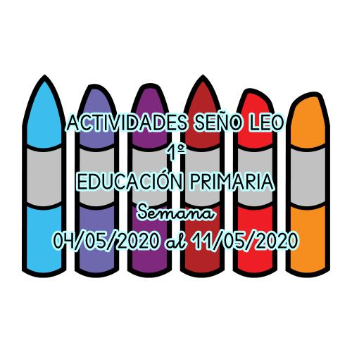 ACTIVIDADES SEÑO LEO 1º EDUCACIÓN PRIMARIA (04/05/2020 al 11/05/2020)