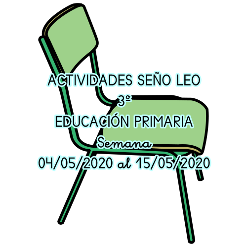 ACTIVIDADES SEÑO LEO 3º DE EDUCACIÓN PRIMARIA (04/05/2020 al 15/05/2020)
