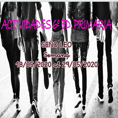 ACTIVIDADES SEÑO LEO 6º EDUCACIÓN PRIMARIA (18/05/2020 al 29/05/2020)