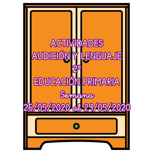 ACTIVIDADES AUDICIÓN Y LENGUAJE 2º EDUCACIÓN PRIMARIA (25/05/2020 al 29/05/2020)
