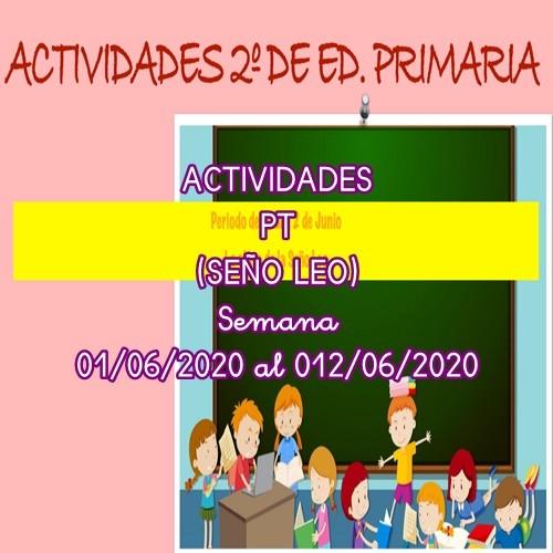 ACTIVIDADES PT(SEÑO LEO) PARA 2º EDUCACIÓN PRIMARIA PARA LA SEMANA 01/06/2020 al 12/06/2020