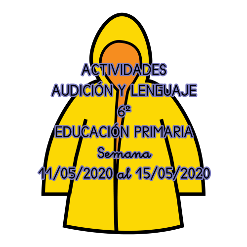 ACTIVIDADES DE AUDICIÓN Y LENGUAJE 6º EDUCACIÓN PRIMARIA (11/05/2020 al 15/05/2020)
