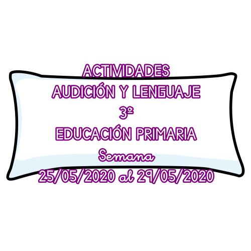ACTIVIDADES AUDICIÓN Y LENGUAJE 3º EDUCACIÓN PRIMARIA (25/05/2020 al 29/05/2020)