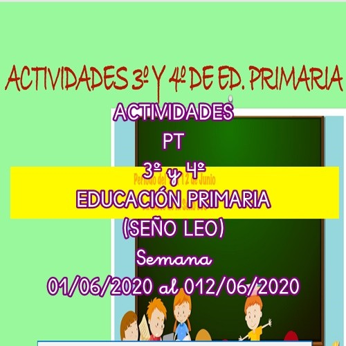ACTIVIDADES PT 3º Y 4º EDUCACIÓN PRIMARIA (SEÑO LEO)  (01/06/2020 al 12/07/2020)