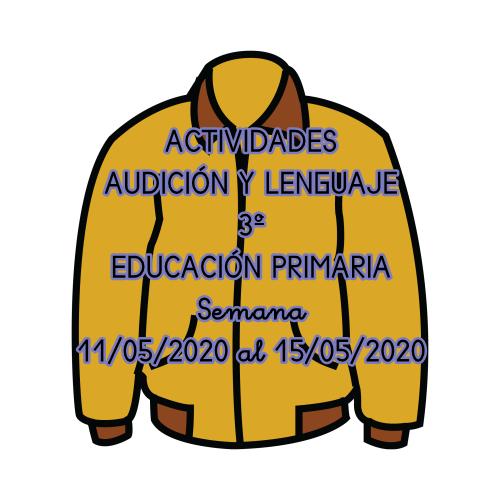 ACTIVIDADES AUDICIÓN Y LENGUAJE 3º DE EDUCACIÓN PRIMARIA (11/05/2020 al 15/05/2020)