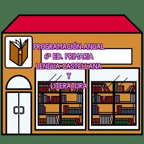 PROGRAMACIÓN ANUAL 6º ED. PRIMARIA. LENGUA CASTELLANA Y LITERATURA