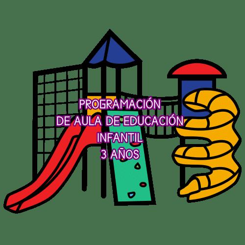 PROGRAMACIÓN DE AULA. EDUCACIÓN INFANTIL 3 AÑOS