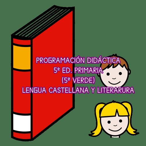 PROGRAMACIÓN DIDÁCTICA 5º ED. PRIMARIA (5º VERDE) LENGUA CASTELLANA Y LITERATURA