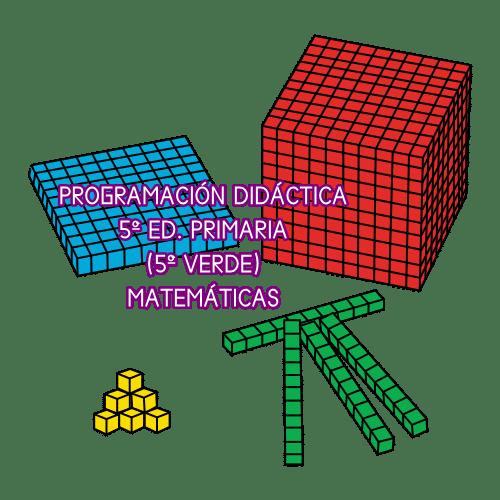 PROGRAMACIÓN DIDÁCTICA 5º ED. PRIMARIA (5º VERDE). MATEMÁTICAS