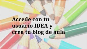 accede con tu usuario IDEA y crea tu blog de aula