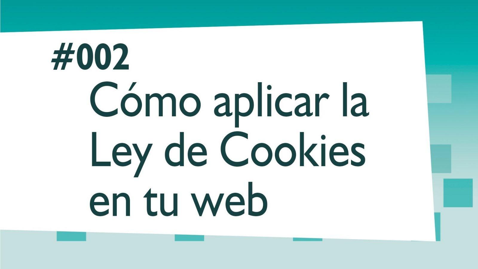 Cómo aplicar la ley de cookies en tu web